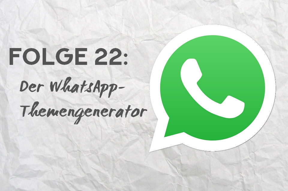 Der WhatsApp-Themengenerator #01 (Folge 22)