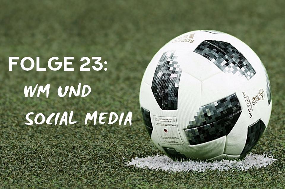 WM und Social Media (Folge 23)